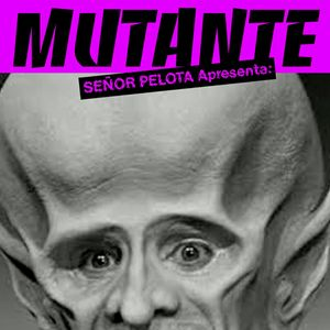 Mutante #12 with Señor Pelota