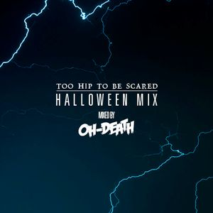 Too Hip To Be Scared: Halloween Mix (Mixed By Oh-Death)