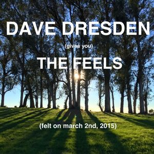 Dave Dresden Gives You The Feels (felt on march 2nd, 2015)