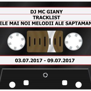 184 - DJ MC GIANY - TRACKLIST - CELE MAI NOI MELODII ALE SAPTAMANII (03.07.2017 - 09.07.2017)