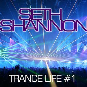 Seth Shannon - Trance Life #1