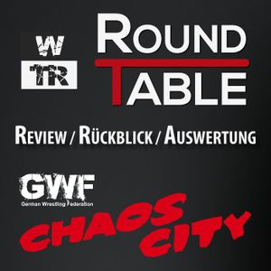[WTR #470] WTR Roundtable: GWF Chaos City Review