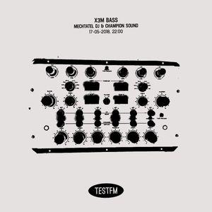 X3M BASS w/ Mechtatel DJ & Champion Sound - 17/05/2018