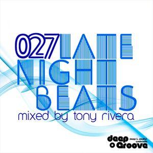 Late Night Beats by Tony Rivera - Episode 027 - deepGroove Radio & Deepinradio.com