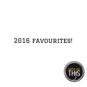 SOUNDS LIKE THIS NO.482 - 2016 FAVOURITES