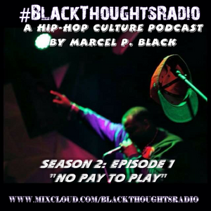"#BlackThoughtsRadio Season 2: Episode 1 ""No Pay To Play"""