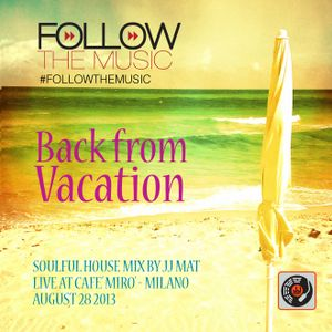 Back from Vacation - Soulful House mix by JJ Mat - Live at Cafè Mirò, Milano - August 28 2013