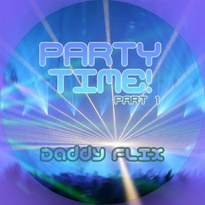 Daddy flix party time! mix (part one)