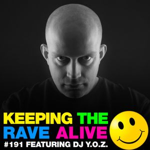 Keeping The Rave Alive Episode 191 featuring DJ Y.O.Z.