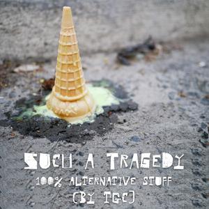 such a tragedy is a 100% alternative stuff undanceable mixtape by tgc