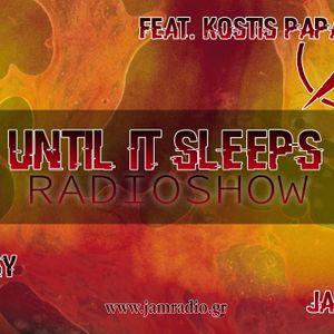 Until It Sleeps RadioShow Feat. Kostis Papadimitriou - Season Premiere