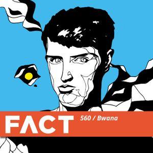 FACT mix 560 - Bwana (Jul '16)