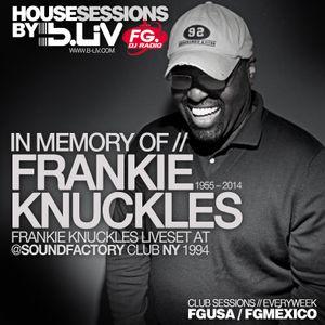 "B-LIV House Sessions 38 @FGDJ RadioShow - In Memory ""FRANKIE KNUCKLES LiveSet @SoundFactory NY 1994"""