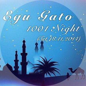 Egu Gato - 1001 Night (Set 18.11.2014)