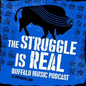 The Struggle Is Real Buffalo Music Podcast EP 28