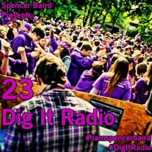 Spencer Baird Presents - Dig It Radio Episode 23