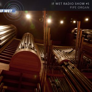 If Wet Radio Show #5 | Pipe Organ