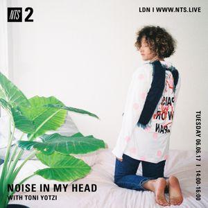 Noise In My Head w/ Toni Yotzi - 6th June 2017