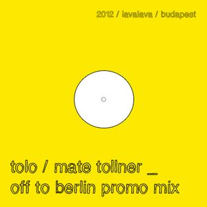 Tolo / Mate Tollner - Off To Berlin Promo Mix (Aug 2012)
