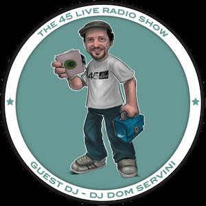 45 Live Radio Show pt. 52 with guest DJ DOM SERVINI