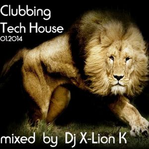 Clubbing Tech House 01_2014 Mixed By Dj X-Lion_K