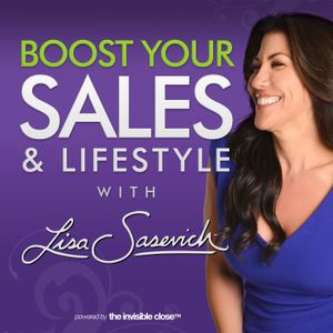 """The 7-Figure """"Love Your Life"""" Blueprint – Boost Your Sales & Lifestyle With Lisa Sasevich Episode #5"""