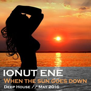 Ionut Ene - When the sun goes down[DeepHouse][May 2016]