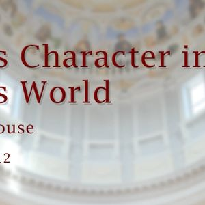 God's Character in God's World