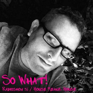So What Radioshow 56/House Meanz House