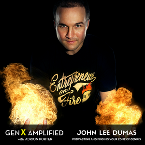 008: John Lee Dumas on Podcasting and Finding your Zone of Genius