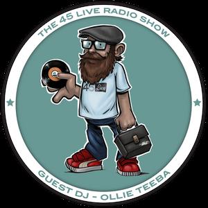 45 Live Radio Show pt. 17 with guest DJ OLLIE TEEBA