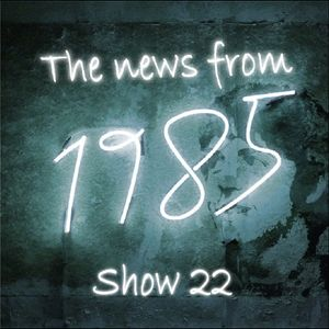 The News From 1985 - Show 22
