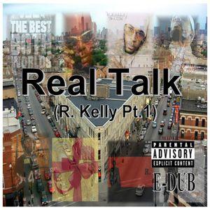 Real Talk (R. Kelly Pt.1)