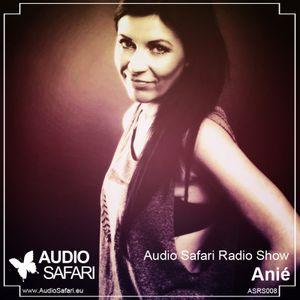Audio Safari Radio Show - Anié (ASRS008)