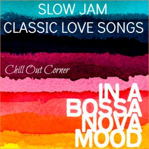 Slow Jam - Classic Love Songs & Bossa Nova