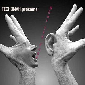 TEXHOMAH presents - What The Fuck...