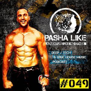 #049 Deep, Tech & True House Music Podcast by Pasha Like