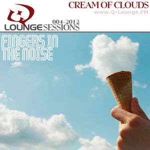 Fingers in the Noise - Q-Lounge Session #004-2012 (Cream Of Clouds)