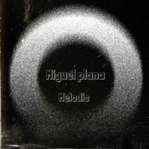 MIGUEL PLANA - MELODIC.2018