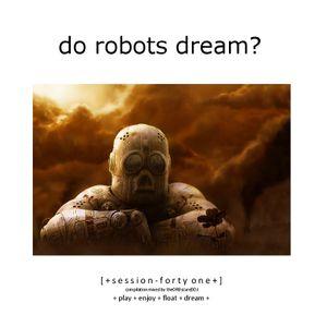 Do Robots Dream? [session 041]