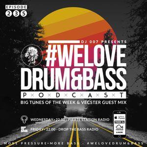 DJ 007 Presents #WeLoveDrum&Bass Podcast #235 & Vecster Guest Mix