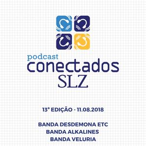 PODCAST CONECTADOS SLZ - 13ª EDIÇÃO - 11.08.2018
