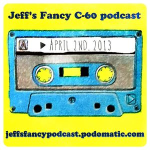 Jeff's Fancy C-60 Podcast #43 (April 2, 2013)