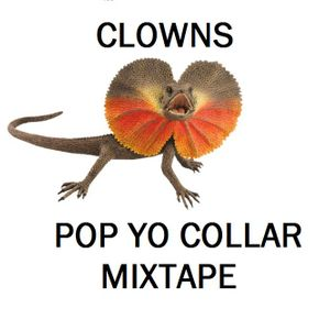 Clowns Promotional Mixtape - POP YO COLLAR