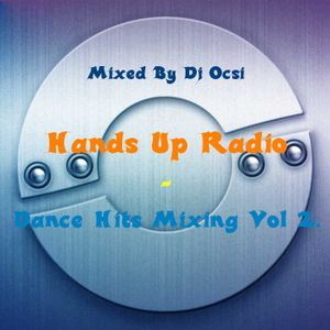 Hands Up Radio - Dance Hits Mixing Vol 2.(Mixed By Dj Ocsi 2009)