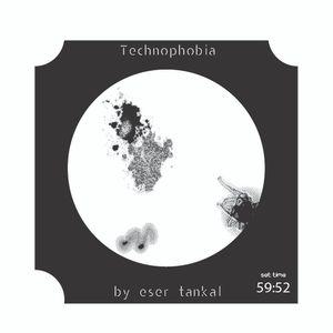 Eser TANKAL@Technophobia