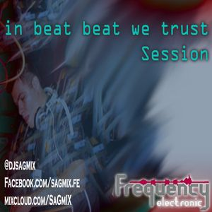 In Beat We Trust Session by Dj SaGMiX Frecuencia Electrónica  17
