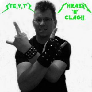 Ste.V.T.'s Thrash 'n' Clag show number 8!