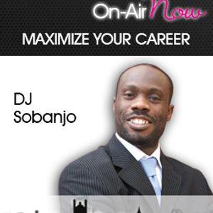 Maximize Your Career w/ DJ Sobanjo 030414