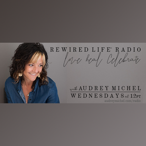 Rewired Life™ Radio with Audrey Michel: Soul Prompts. How to write yourself well w/ Kathryn Vigness